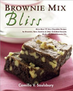 Brownie Mix Bliss : More Than 175 Very Chocolate Recipes for Brownies, Bars, Cookies, and Other Decadent Desserts Made with Boxed Brownie Mix - Camilla V Saulsbury