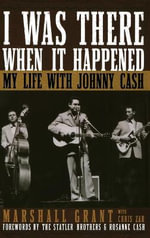 I Was There When it Happened : My Life with Johnny Cash - Marshall Grant