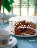 Enlightened Cakes : More Than 100 Decadently Light Layer Cakes, Bundt Cakes, Cupcakes, Cheesecakes, More, All with Less Fat & Calories - Camilla Saulsbury