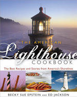 The American Lighthouse Cookbook : Local Coastal Cuisine with a Taste of Maritime History :  Local Coastal Cuisine with a Taste of Maritime History - Becky Sue Epstein
