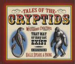 Tales of the Cryptids : Mysterious Creatures That May or May Not Exist - Kelly Milner Halls