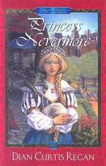 Princess Nevermore : Junior Library Guild Selection - Dian Curtis Regan