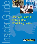 Ace Your Case II : Fifteen More Consulting Cases, 2004 edition - Wetfeet