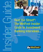 Beat the Street : The WetFeet Insider Guide to Investment Banking Interviews, 2004 edition - Wetfeet