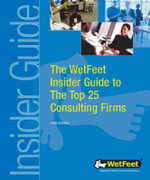 The WetFeet Insider Guide to the Top 25 Consulting Firms, 2004 edition - WetFeet