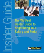 The WetFeet Insider Guide to Negotiating Your Salary and Perks, 2004 edition