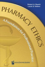 Pharmacy Ethics : A Foundation for Professional Practice - Robert A. Buerki
