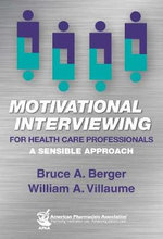 Motivational interviewing for health care professionals : A sensible approach - Bruce  A Berger