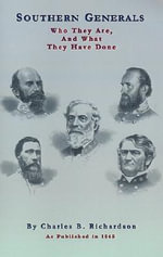 Southern Generals : Who They are, and What They Have Done - Charles B. Richardson