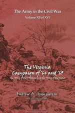 The Virginia Campaign of '64 And'65 - Andrew A Humphreys