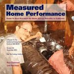 Measured Home Performance : Guide to Best Practices for Home Energy Retrofits in California - Lew Harriman