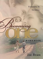 Becoming One Workbook : Emotionally, Physically, Spiritually