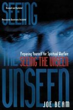 Seeing the Unseen : Preparing Yourself for Spiritual Warfare - Joe Beam