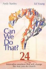 Can We Do That? : Innovative Practices That Wil Change the Way You Do Church - Andy Stanley