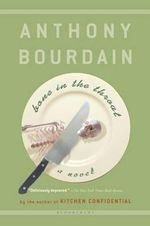 Bone in the Throat : Adventures in the Culinary Underbelly - Anthony Bourdain
