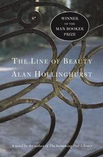 The Line of Beauty : Winner of the Man Booker Prize 2004 - Alan Hollinghurst