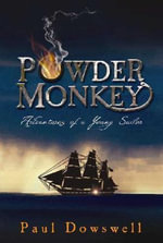 Powder Monkey : Adventures of a Young Sailor - Paul Dowswell