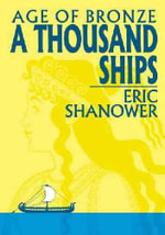 Age of Bronze : A Thousand Ships v. 1 - Eric Shanower