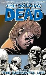 The Walking Dead : Volume 6 : This Sorrowful Life  - Robert Kirkman