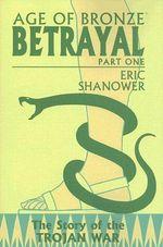 Age of Bronze : Betrayal v. 3, Pt. 1 - Eric Shanower