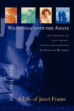 Wrestling with the Angel : A Life of Janet Frame - Michael King