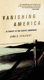 Vanishing America : In Pursuit of Our Elusive Landscapes - James Conaway