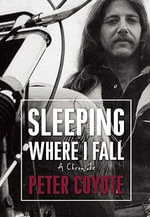 Sleeping Where I Fall : A Chronicle - Peter Coyote