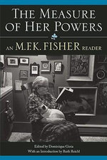 The Measure of Her Powers : An M.F.K. Fisher Reader