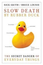 Slow Death by Rubber Duck: The Secret Danger of Everyday Things :  The Secret Danger of Everyday Things - Rick Smith