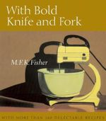With Bold Knife and Fork - M F K Fisher