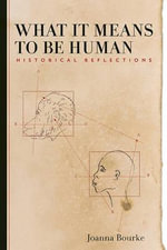 What It Means to Be Human : Reflections from 1791 to the Present / - Joanna Bourke
