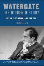 Watergate : The Hidden History : Nixon, the Mafia, and the CIA - Lamar Waldron
