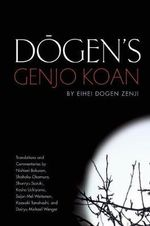 Dogen's Genjo Koan : Three Commentaries - Eihei Dogen Zenji