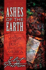 Ashes of the Earth : A Mystery of Post-Apocalyptic America - Eliot Pattison