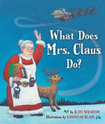 What Does Mrs. Claus Do? - Kate Wharton
