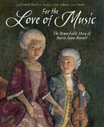 For the Love of Music : The Remarkable Story of Maria Anna Mozart - Elizabeth Rusch