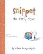 Snippet the Early Riser - Bethanie Deeney Murguia