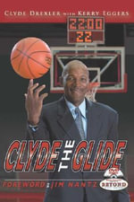 Clyde the Glide : Discovering Solutions to Over a Dozen Cosmic Myste... - Clyde Drexler