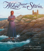 Abbie Against the Storm : A True Story of a Young Heroine and a Lighthouse - Marcia Vaughan