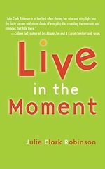 Live in the Moment - Julie Clark Robinson