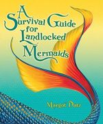 A Survival Guide for Landlocked Mermaids - Margot Datz