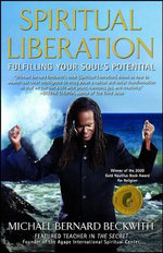 Spiritual Liberation : Fulfilling Your Soul's Potential - Michael Bernard Beckwith