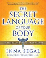 The Secret Language of Your Body : The Essential Guide to Health and Wellness - Inna Segal