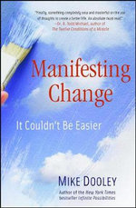 Manifesting Change : It Couldn't Be Easier - Mike Dooley