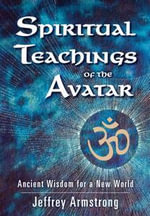 Spiritual Teachings of The Avatar : Ancient Wisdom For A New World - Jeffrey Armstrong