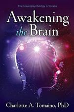 Awakening the Brain : The Neuropsychology of Grace - Charlotte Tomaino