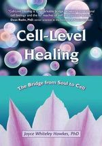 Cell-Level Healing : The Bridge from Soul to Cell - Joyce Whiteley Hawkes