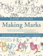 Making Marks : Discover the Art of Intuitive Drawing - Elaine Clayton