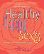 Healthy Happy Sexy : Ayurveda Wisdom for Modern Women - Katie Silcox