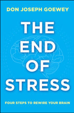 The End of Stress : Four Steps to Rewire Your Brain - Don Joseph Goewey
